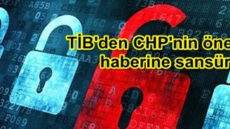 TİB'den CHP'nin önerge haberine sansür