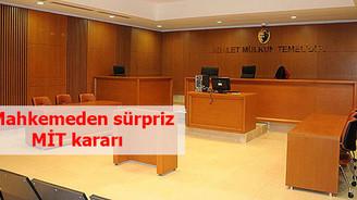 Mahkemeden sürpriz MİT kararı
