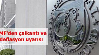IMF'den çalkantı ve deflasyon uyarısı