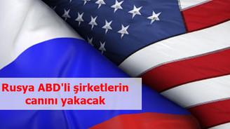 Rusya ABD'li şirketlerin canını yakacak