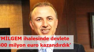 'MİLGEM ihalesiyle devlete 300 milyon euro kazandırdık'
