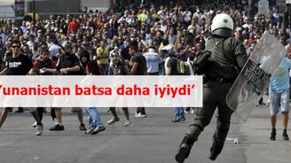 'Yunanistan batsa daha iyiydi'