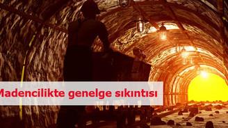 Madencilikte genelge sıkıntısı