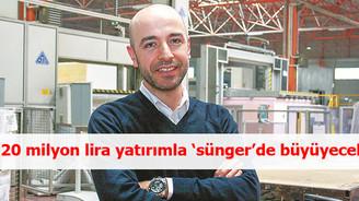 20 milyon lira yatırımla 'sünger'de büyüyecek