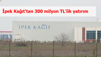 İpek Kağıt'tan 300 milyon TL'lik yatırım