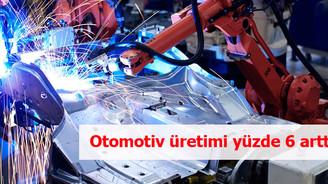 Otomotiv üretimi yüzde 6 arttı