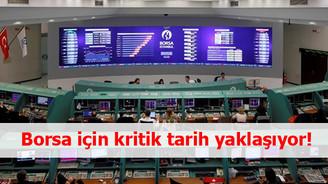 Borsa için kritik tarih yaklaşıyor!
