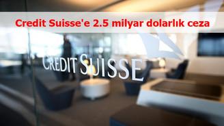 Credit Suisse'e 2.5 milyar dolarlık ceza