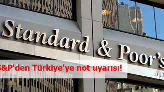 S&P'den Türkiye'ye not uyarısı!