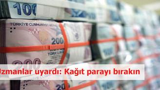 Uzmanlar uyardı: Kağıt parayı bırakın