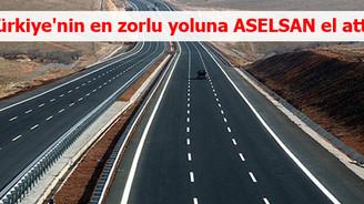 Türkiye'nin en zorlu yoluna ASELSAN el attı