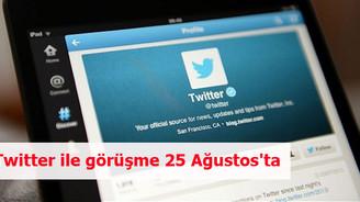 Twitter ile görüşme 25 Ağustos'ta