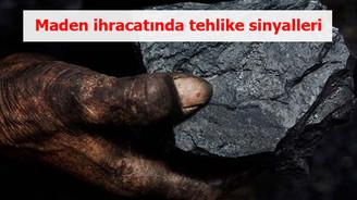 Maden ihracatında tehlike sinyalleri