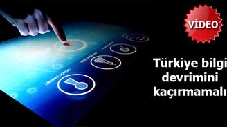 Türkiye bilgi devrimini kaçırmamalı!