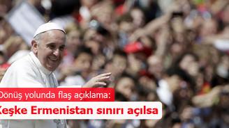 Papa Francesco: Keşke Ermenistan sınırı açılsa