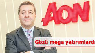AON'un gözü mega yatırımlarda