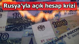 Rusya'yla açık hesap krizi