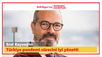 Erol Kayaoğlu:Türkiye'de kabullenme süreciyle birlikte hızlı bir biçimde yeni normale geçiş başladı