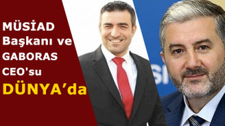 MÜSİAD Başkanı: GABORAS benzeri 20 projemiz daha olacak