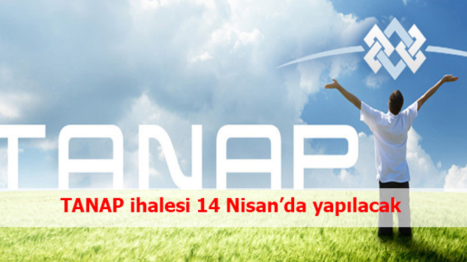 TANAP ihalesi 14 Nisan'da yapılacak