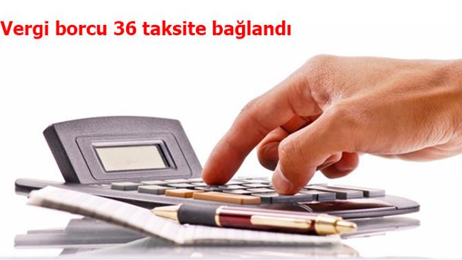 Vergi borcu 36 taksite bağlandı